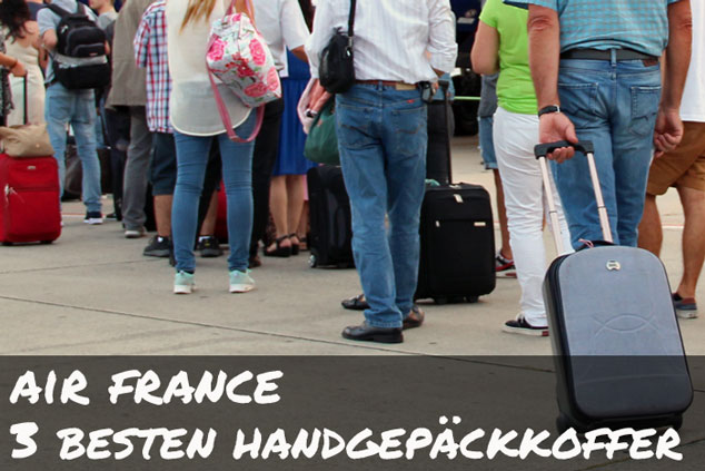 Air France: Die drei BESTEN Koffer für das Handgepäck